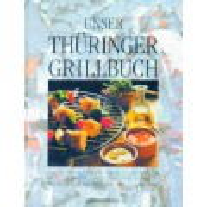 Unser Thüringer Grillbuch