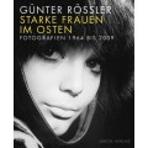 Starke Frauen im Osten: Fotografien 1964 bis 2009