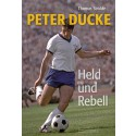 Peter Ducke - Held und Rebell